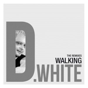 D.White – Walking (Remixes)